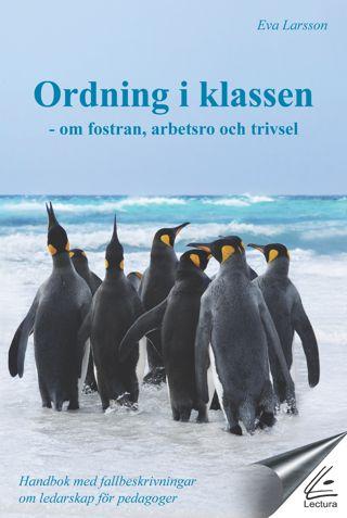 Ordning i klassen : om fostran, arbetsro och trivsel : handbok med fallbeskrivningar om ledarskap för pedagoger av Eva Larsson